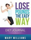 Lose Pounds the Easy Way: Diet Journal: Track Your Progress by Mary Williams (Paperback / softback, 2014)