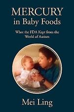 Mercury in Baby Foods : What the FDA Kept from the World of Autism by Mei...