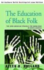 The Education of Black Folk: The Afro-American Struggle for Knowledge in White America by Allen B Ballard (Paperback / softback, 2004)