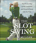 The Slot Swing: The Proven Way to Hit Consistent and Powerful Shots Like the Pros by Jim McLean (Hardback, 2009)