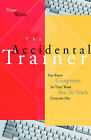 The Accidental Trainer: You Know Computers, So They Want You to Teach Everyone Else by Elaine Weiss (Paperback, 1996)