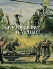 Navy Medicine in Vietnam: Passage to Freedom to the Fall of Saigon by United States Department of the Navy, Naval History Heritage and Command, Jan K Herman (Paperback / softback, 2010)