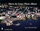 Havre De Grace: a Photo Album by Leon Nicholas Kalas (Paperback, 2008)