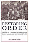 Restoring Order: The Ecole Des Chartes and the Organization of Archives and Libraries in France, 1821-1870 by Lara Jennifer Moore (Paperback, 2008)