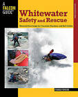 Whitewater Safety and Rescue: Essential Knowledge for Canoeists, Kayakers, and Raft Guides by Franco Ferrero (Paperback, 2009)