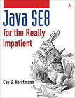 Java SE8 for the Really Impatient: A Short Course on the Basics by Cay S. Horstmann (Paperback, 2014)