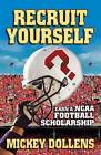 Recruit Yourself: Earn a NCAA Football Scholarship by Mickey Dollens (Paperback / softback, 2013)