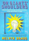 On Giants' Shoulders: Great Scientists and Their Discoveries from Archimedes to DNA by Melvyn Bragg (Paperback, 1999)
