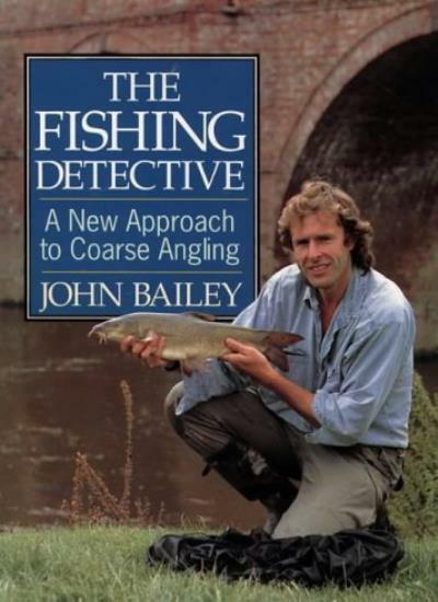 The Fishing Detective: A New Approach to Coarse Angling By John Bailey