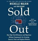 Sold Out: How High-Tech Billionaires & Bipartisan Beltway Crapweasels Are Screwing America S Best & Brightest Workers by John Miano, Michelle Malkin (CD-Audio, 2015)