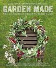 Garden Made: A Year of Seasonal Projects to Beautify Your Garden and Your Life by Stephanie Rose (Paperback, 2015)
