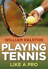 Playing Tennis by William Ralston (Paperback, 2015)
