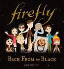 Firefly: Back From the Black von Joey Spiotto (2017, Gebundene Ausgabe)