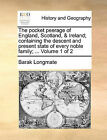 The Pocket Peerage of England, Scotland, & Ireland; Containing the Descent and Present State of Every Noble Family; ... Volume 1 of 2 by Barak Longmate (Paperback / softback, 2010)