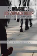 El Hombre de Los Zapatos Rojos : Diario de un Inmigrante by Carlos Vanegas...