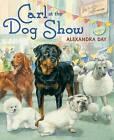 Carl at the Dog Show by Alexandra Day (Hardback, 2012)