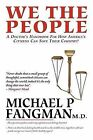 We the People: A Doctor's Handbook for How America's Citizens Can Save Their Country by Michael P Fangman M D (Paperback / softback, 2012)