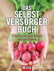 Das Selbstversorgerbuch von Karolin Küntzel, Iris Hammelmann und Jana Treber (2013, Gebundene Ausgabe)