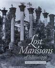 Lost Mansions of Mississippi by Mary Carol Miller (Hardback, 1996)