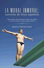 La Moral Inmoral : Cuestión de ética Española by Ignacio Sánchez-León (2015,...