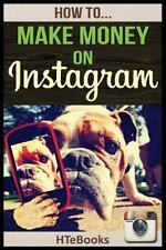How to Make Money on Instagram : Quick Start Guide by HTeBooks (2016, Paperback)