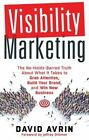 Visibility Marketing: The No-Holds-Barred Truth About What it Takes to Grab Attention, Build Your Brand, and Win New Business by David Avrin (Paperback, 2016)