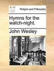 Hymns for the Watch-Night. by John Wesley (Paperback / softback, 2010)