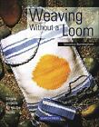 Weaving Without a Loom : Simple Projects for All the Family by Veronica Burningham (1998, Paperback)
