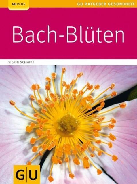 Bach-Blüten von Sigrid Schmidt (Taschenbuch)