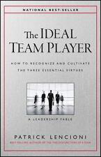 The Ideal Team Player: How to Recognize and Cultivate The Three Essential Virtue