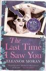 The Last Time I Saw You von Eleanor Moran (2013, Taschenbuch)