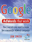 Google AdWords That Work: 7 Secrets to Cashing in with the No.1 Search Engine by Jon Smith (Paperback, 2008)