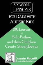 Six-Word Lessons for Dads with Autistic Kids : 100 Lessons to Help Fathers...