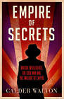 Empire of Secrets: British Intelligence, the Cold War and the Twilight of Empire by Calder Walton (Hardback, 2013)