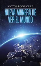 Nueva Manera de Ver el Mundo by Victor Rodriguez (2015, Paperback)
