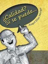 ¿Calidad? Sí Se Puede... by Ángel Díaz Mérigo (2014, Hardcover)