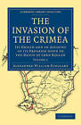 The Invasion of the Crimea: Its Origin and an Account of Its Progress Down to the Death of Lord Raglan by Alexander William Kinglake (Paperback, 2010)