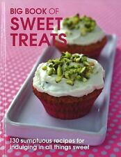 The Big Book of Sweet Treats : 130 Sumptuous Recipes for Indulging in All Things