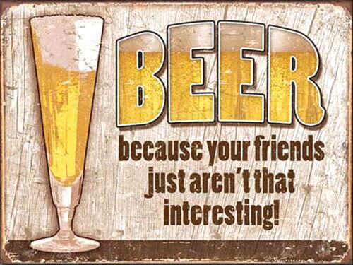 Bière parce que vos amis ne sont pas intéressant en Métal Aluminium Signe Vintage Signes