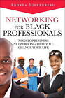 Networking for Black Professionals: Nonstop Business Networking That Will Change Your Life by N. Renee Thompson, Michael Lawrence Faulkner, Andrea Nierenberg (Hardback, 2013)