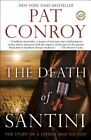 The Death of Santini: The Story of a Father and His Son by Pat Conroy (Paperback / softback, 2015)