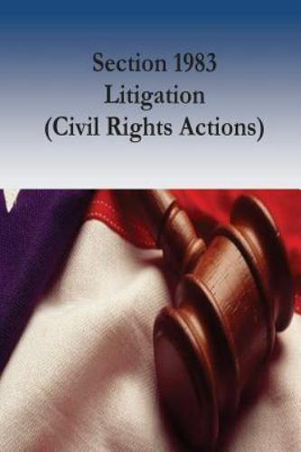 Section 1983 Litigation (Civil Rights Actions) by Kathryn ...