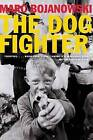The Dog Fighter by Marc Bojanowski (Paperback / softback, 2015)