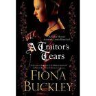 A Traitor's Tears by Fiona Buckley (Hardback, 2014)