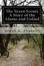 The Texan Scouts a Story of the Alamo and Goliad by Joseph A. Altsheler...