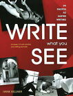 Write What You See: 99 Photos to Inspire Writing by Hank Kellner (Paperback, 2009)