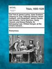 The Trial of James Lackey, Isaac Evertson, Chauncy H. Coe, Holloway Howard, Hiram Hubbard, John Butterfield, James Ganson, Asa Knowlen, Harris Seymour, Henry Howard, and Moses Roberts, for Kidnapping Capt. William Morgan; At the Ontario General... by Anonymous (Paperback / softback, 2012)