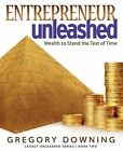 Entrepreneur Unleashed: Wealth to Stand the Test of Time by Gregory Downing (Paperback / softback, 2012)