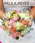 Paula Pryke Wedding Flowers: Exceptional Floral Design for Exceptional Occasions by Paula Pryke (Hardback, 2015)