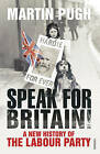 Speak for Britain!: A New History of the Labour Party by Martin Pugh (Paperback, 2011)